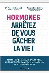 Hormones: Arrêtez de vous gâcher la vie! (SANTE/FORME) Format Kindle