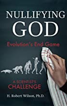 Nullifying God: Evolution's End Game, A Scientist's Challenge