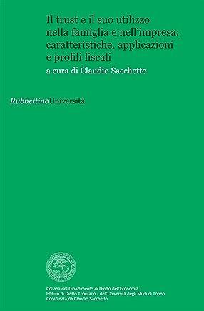 Il trust e il suo utilizzo nella famiglia e nell'impresa: caratteristiche, applicazioni e profili fiscali (Univ.Torino-Dip. Diritto delleconomia Vol. 6)