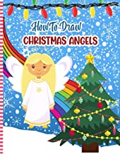 How To Draw Christmas Angels: Christmas Activity Book for Kids - a Fun Illustrations to Practice & Learn Doodling & Drawin...