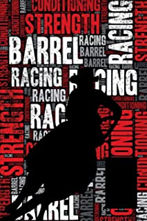 Barrel Racing Strength and Conditioning Log: Barrel Racing Workout Journal and Training Log and Diary for Rider and Coach - Barrel Racing Notebook Tracker