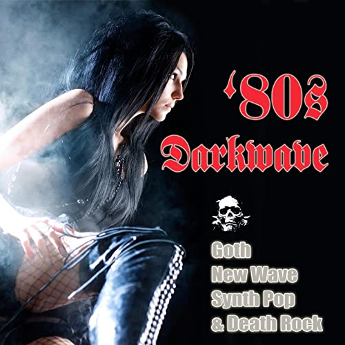 80s Darkwave, Goth, New Wave, Synth Pop & Death Rock by