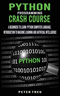 Python Programming Crash Course: A Beginners to Learn Python Computer Language .Introduction to Machine Learning and Artif...