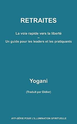 RETRAITES - La voie rapide vers la liberté - Un guide pour  les leaders et les pratiquants (French Edition)