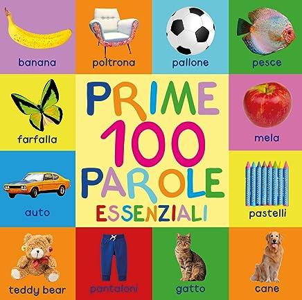 Prime 100 Parole Essenziali: First 100 Essential Words In Italian - Per Bambini - Italian Book - Italian Kids - Libri - Libri Italiani - Italian Words ... Bambini - In Italiano Libri - Per Bambini