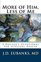 More of Him, Less of Me: A Doctor's Devotional for Spiritual Health