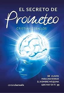 El secreto de Prometeo: Claves para desterrar el hombre maquina que hay en tí (Spanish Edition)