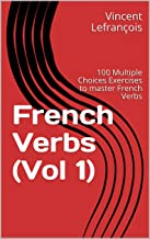 French Verbs (Vol 1): 100 Multiple Choices Exercises to master French Verbs