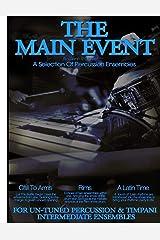 The Main Event Book 3 Percussion Ensembles: 3 Un-Tuned Percussion Ensembles ,Call To Arms , Rims, A Latin Time: Volume 3 Paperback