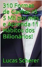 310 Formas de Ganhar r$ 5 Mil por mês e Aprenda 11 Hábitos dos Bilionários!