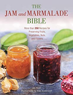 The Jam and Marmalade Bible: More than 250 Recipes for Preserving Fruits, Vegetables, Nuts, and Flowers