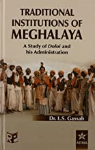 Traditional Institutions of Meghalaya: A Case Study of Doloi and His Administration