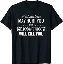 Adventure May Hurt You But Monotony Will Kill You Shirt