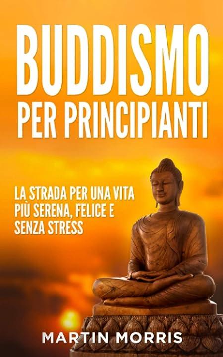 Buddismo per principianti: la strada per una vita più serena, felice e senza stress (italiano) 979-8638919382