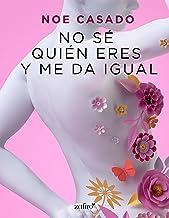 No sé quién eres y me da igual (Spanish Edition)
