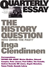 Quarterly Essay 23 The History Question: Who Owns The Past?