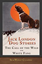 Jack London Dog Stories (Illustrated): The Call of the Wild and White Fang