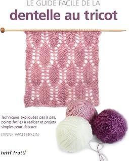 Le guide facile de la dentelle au tricot : Techniques expliquées pas à pas, points faciles à réaliser et projets simples p...