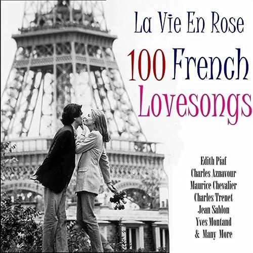 La Vie En Rose 100 Classic French Lovesongs by Various