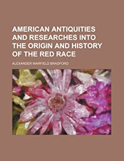 American Antiquities and Researches Into the Origin and History of the Red Race