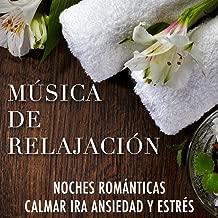 Música de Relajación para Noches Romanticas para Calmar la Ira, la Ansiedad y el Estrés
