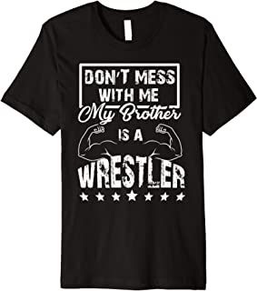 Don't Mess With Me My Brother Is A Wrestler Sister T-Shirt