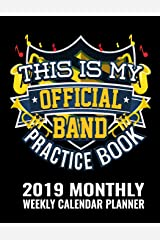 This Is My Official Band Practice Book 2019 Monthly Weekly Calendar Planner: Simple and Practical Schedule Organizer For Music Lovers (Band Practice Nerd 2019 Planners) Paperback