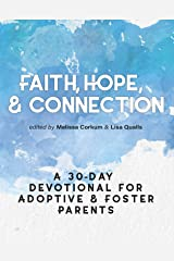 Faith, Hope, & Connection: A 30-Day Devotional for Adoptive and Foster Parents Kindle Edition