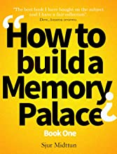 How to Build a Memory Palace Book One: Memory Improvement using Memory Palace Techniques (How To Build a Mnemonics Memory ...