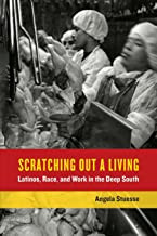 Scratching Out a Living: Latinos, Race, and Work in the Deep South (California Series in Public Anthropology)