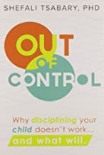 Tsabary, D: Out of Control: Why Disciplining Your Child Doesn't Work and What Will