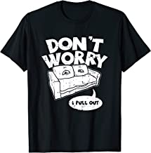 Don't Worry I Pull Out, Funny Adult Pun T-Shirt