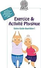 Exercice & Activité Physique: Votre Guide Quotidien (French Edition)