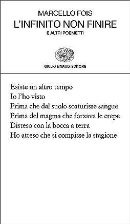 Linfinito non finire: e altri poemetti (Collezione di poesia)