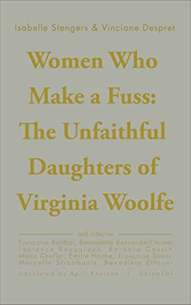 Women Who Make a Fuss: The Unfaithful Daughters of Virginia Woolf (Univocal)