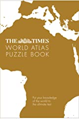 The Times World Atlas Puzzle Book: Put your knowledge of the world to the ultimate test (The Times Puzzle Books): Pit Your Wits Against the World's Leading Atlas Makers Kindle Edition