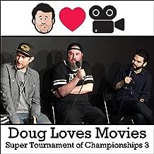 Doug Loves Movies: Super Tournament of Championships 3 [Explicit]