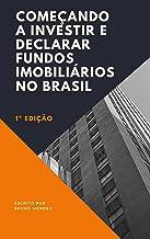 Começando a investir e declarar fundos imobiliários no Brasil: Saiba como começar de forma objetiva