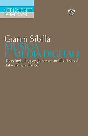 Musica e media digitali: Tecnologie, linguaggi e forme sociali dei suoni, dal walkman alliPod (Studi Bompiani)