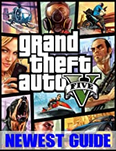 Grand Theft Auto V: NEWEST GUIDE: Everything You Need To Know About Grand Theft Auto V (Best Tips, Tricks, Walkthroughs an...
