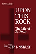 Upon This Rock: The Life of St. Peter