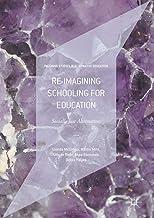 Re-imagining Schooling for Education: Socially Just Alternatives (Palgrave Studies in Alternative Education)