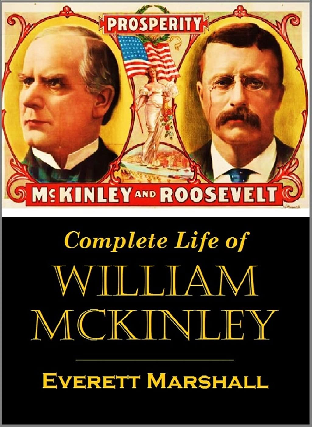 フラッシュのように素早く意図領事館Complete Life of  William McKinley and Story of His Assassination:  An Authentic and Official Memorial Edition,  Containing Every Incident in the  Career ... Immortal Statesmen (1901) (English Edition)