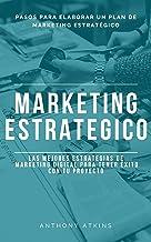 Marketing estratégico: pasos para elaborar un plan de marketing estratégico, además conoce las mejores estrategias de marketing digital para mejorar tu proyecto online (Spanish Edition)