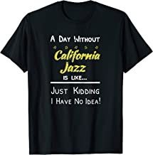 A Day Without California JAZZ Music T Shirt
