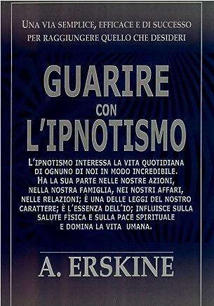 Guarire con lipnotismo: Utilizzare il potere del subcosciente
