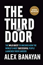 {Alex Banayan} : Hardcover The Third Door: The Wild Quest to Uncover How The World's Most Successful People Launched Their Careers