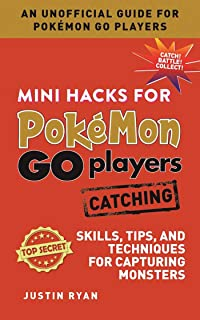 Mini Hacks for Pokémon GO Players: Catching: Skills, Tips, and Techniques for Capturing Monsters