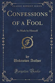 Confessions of a Fool: As Made by Himself (Classic Reprint)