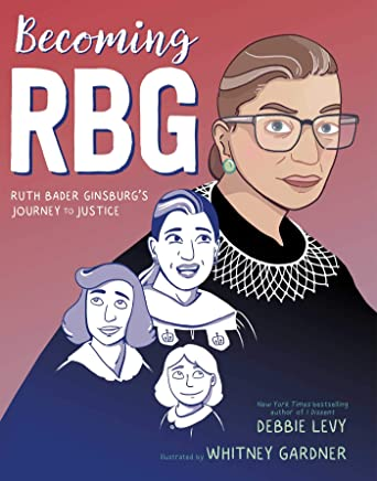 Becoming Rbg: Ruth Bader Ginsburgs Journey to Justice